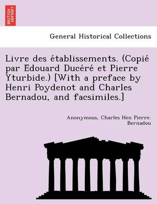 Livre Des E Tablissements. (Copie Par E Douard Duce Re Et Pierre Yturbide.) [With a Preface by Henri Poydenot and Charles Bernadou, and Facsimiles.]