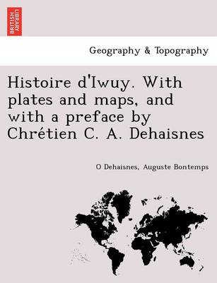Histoire D'Iwuy. with Plates and Maps, and with a Preface by Chre Tien C. A. Dehaisnes