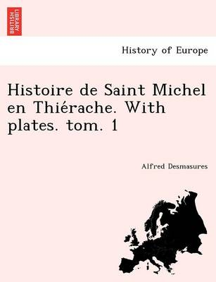 Histoire de Saint Michel En Thie Rache. with Plates. Tom. 1