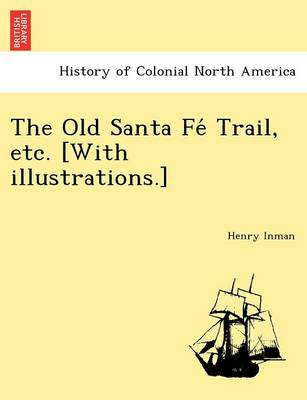 The Old Santa Fe Trail, Etc. [With Illustrations.]