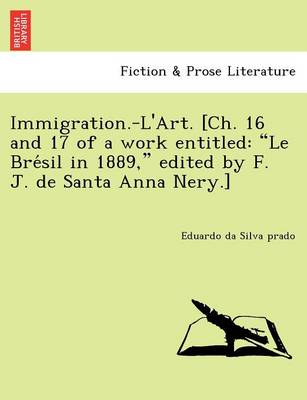 "Immigration.-L'Art. [Ch. 16 and 17 of a Work Entitled: ""Le Bre Sil in 1889,"" Edited by F. J. de Santa Anna Nery.]"