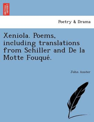 Xeniola. Poems, Including Translations from Schiller and de La Motte Fouque .