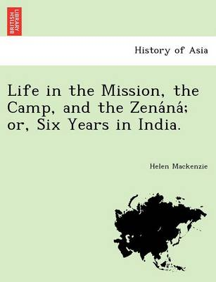 Life in the Mission, the Camp, and the Zena Na; Or, Six Years in India.