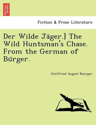Der Wilde Jäger.] the Wild Huntsman's Chase. from the German of Bürger.