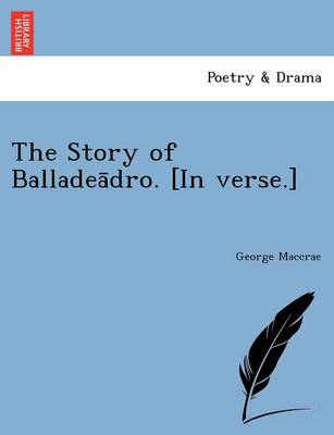 The Story of Balladeādro. [in Verse.]