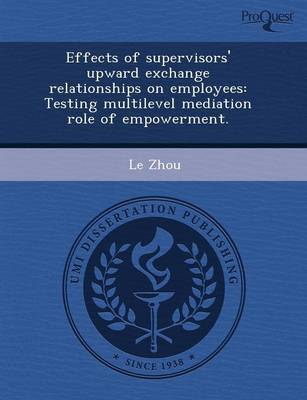 Effects of Supervisors' Upward Exchange Relationships on Employees: Testing Multilevel Mediation Role of Empowerment