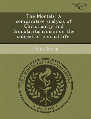 The Mortals: A Comparative Analysis of Christianity and Singularitarianism on the Subject of Eternal Life