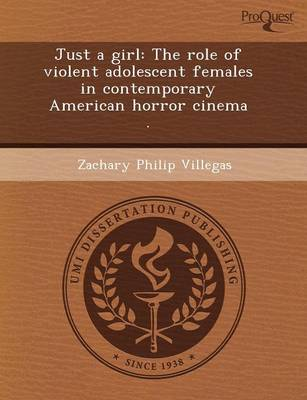 Just a Girl: The Role of Violent Adolescent Females in Contemporary American Horror Cinema