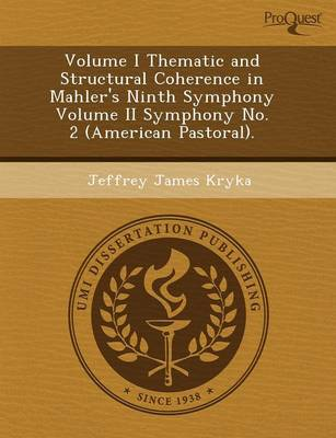 Volume I Thematic and Structural Coherence in Mahler's Ninth Symphony Volume II Symphony No