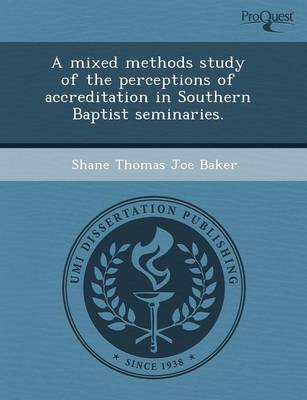 A Mixed Methods Study of the Perceptions of Accreditation in Southern Baptist Seminaries