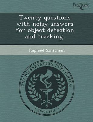 Twenty Questions with Noisy Answers for Object Detection and Tracking