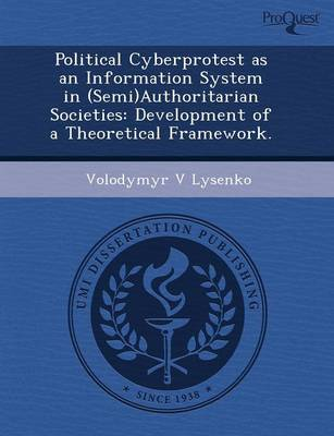 Political Cyberprotest as an Information System in (Semi)Authoritarian Societies: Development of a Theoretical Framework