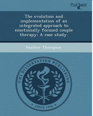 The Evolution and Implementation of an Integrated Approach to Emotionally Focused Couple Therapy: A Case Study