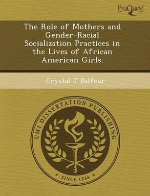 The Role of Mothers and Gender-Racial Socialization Practices in the Lives of African American Girls