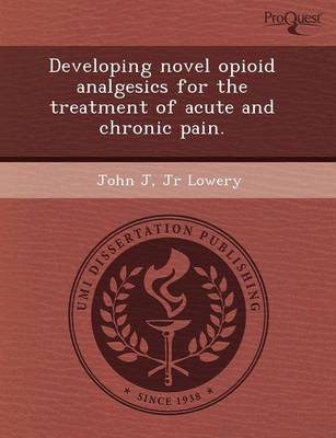 Developing Novel Opioid Analgesics for the Treatment of Acute and Chronic Pain