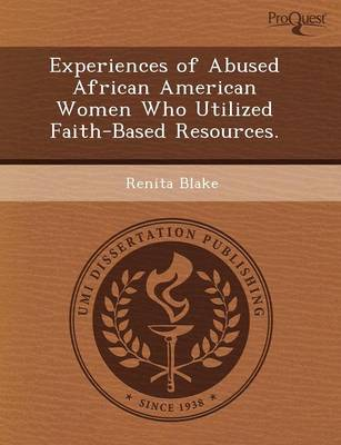 Experiences of Abused African American Women Who Utilized Faith-Based Resources