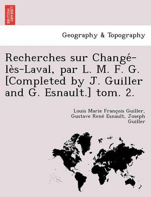 Recherches Sur Change -Le S-Laval, Par L. M. F. G. [Completed by J. Guiller and G. Esnault.] Tom. 2.