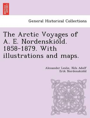 The Arctic Voyages of A. E. Nordenskio LD. 1858-1879. with Illustrations and Maps.