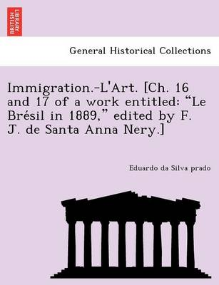 """Immigration.-L'Art. [Ch. 16 and 17 of a Work Entitled: """"Le Bre Sil in 1889,"""" Edited by F. J. de Santa Anna Nery.]"""