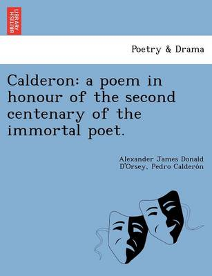 Calderon: A Poem in Honour of the Second Centenary of the Immortal Poet.