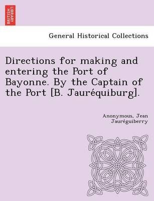 Directions for Making and Entering the Port of Bayonne. by the Captain of the Port [B. Jauréquiburg].