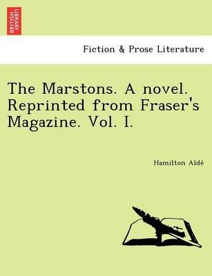 The Marstons. a Novel. Reprinted from Fraser's Magazine. Vol. I.