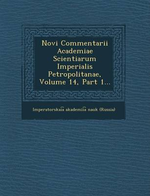 Novi Commentarii Academiae Scientiarum Imperialis Petropolitanae, Volume 14, Part 1...