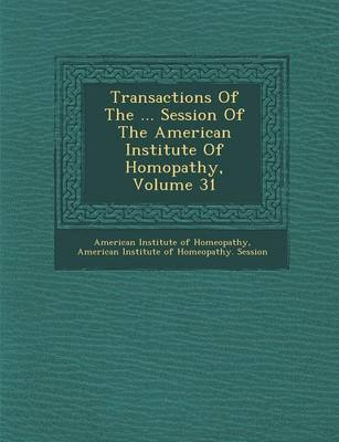 Transactions of the ... Session of the American Institute of Hom Opathy, Volume 31