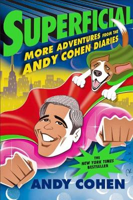 Superflicial: More Adventures from the Andy Cohen Diaries