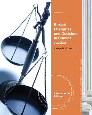 Ethical Dilemmas and Decisions in Criminal Justice, International Edition