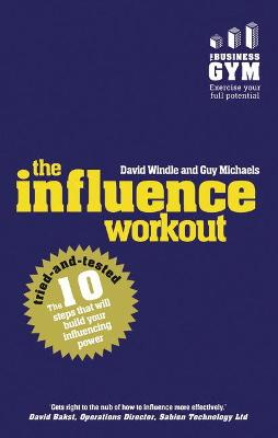The Influence Workout: The 10 tried-and-tested steps that will build your influencing power