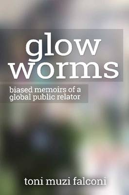 Glow Worms: Biased Memoirs of a Global Public Relator