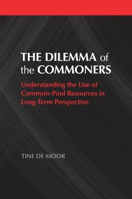 Political Economy of Institutions and Decisions: The Dilemma of the Commoners: Understanding the Use of Common-Pool Resources in Long-Term Perspective