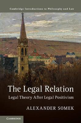 Cambridge Introductions to Philosophy and Law: The Legal Relation: Legal Theory after Legal Positivism