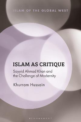 Islam as Critique: Sayyid Ahmad Khan and the Challenge of Modernity
