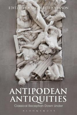 Antipodean Antiquities: Classical Reception Down Under