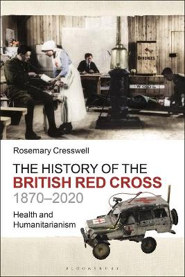 The History of the British Red Cross, 1870-2020: Health and Humanitarianism
