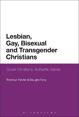 Lesbian, Gay, Bisexual and Transgender Christians: Queer Christians, Authentic Selves