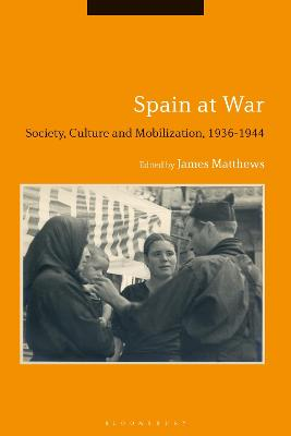 Spain at War: Society, Culture and Mobilization, 1936-44
