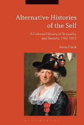 Alternative Histories of the Self: A Cultural History of Sexuality and Secrets, 1762-1917