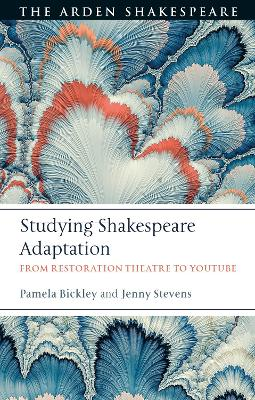 Studying Shakespeare Adaptation: From Restoration Theatre to YouTube