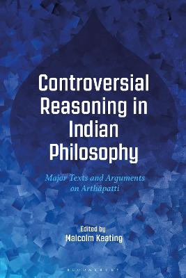 Controversial Reasoning in Indian Philosophy: Major Texts and Arguments on Arthapatti