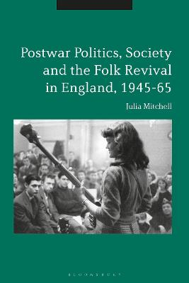 Postwar Politics, Society and the Folk Revival in England, 1945-65