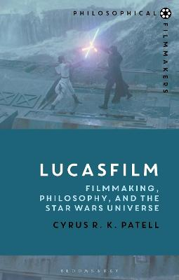 Lucasfilm: Filmmaking, Philosophy, and the Star Wars Universe