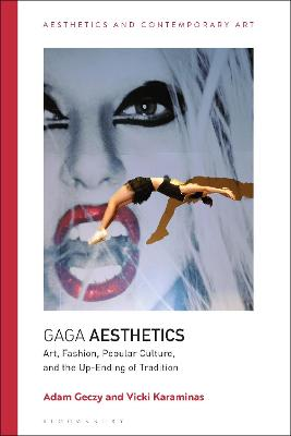 Art, Fashion, Popular Culture, and the Up-Ending of Tradition: Gaga Aesthetics