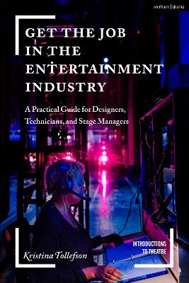 Get the Job in the Entertainment Industry: A Practical Guide for Designers, Technicians and Stage Managers