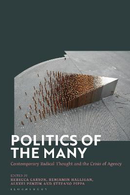Politics of the Many: Contemporary Radical Thought and the Crisis of Agency
