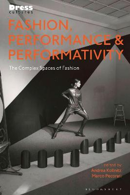 Fashion, Performance & Performativity: The Complex Spaces of Fashion