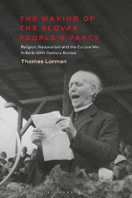 The Making of the Slovak People's Party: Religion, Nationalism and the Culture War in Early 20th-Century Europe