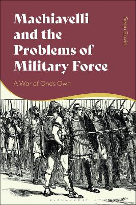 Machiavelli and the Problems of Military Force: A War of One's Own